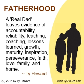 Fatherhood Quotes | Ty Howard S Quotes On Fatherhood And Being A Real Dad The Official